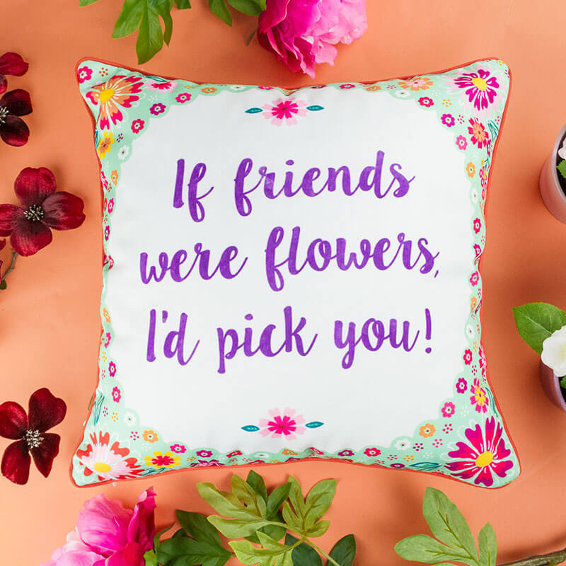 If Friends Were Flowers Flower Pop Cushion