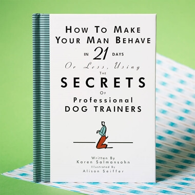 How To Make Your Man Behave In 21 Days Or Less - Using The Secrets Of Professional Dog Trainers