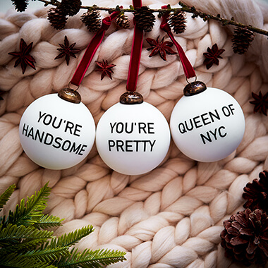 You're Handsome, You're Pretty, Queen of NYC Baubles - Set Of 3