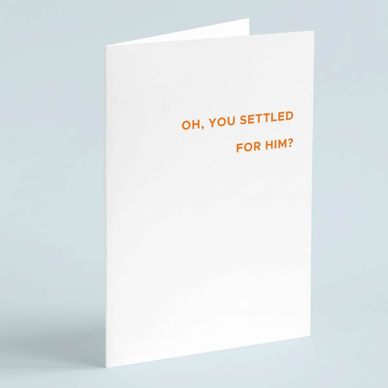 Personalised Oh, You Settled For Him? Card