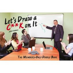 Let's Draw A C**k On It - The Members Only Doodle Book